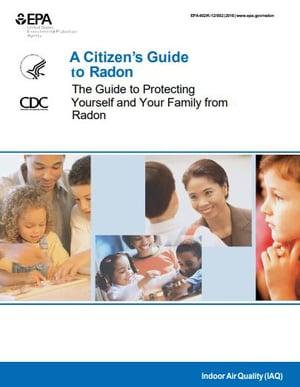 EPA: A Citizens Guide to Radon